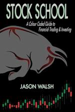 Stock School, a Colour Coded Guide to Financial Trading & Investing.