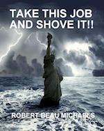 Take This Job and Shove It!! af Robert Beau Michaels