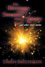 His Revenge Was Sweeter Than Honey: And Other Short Stories af Dahn Batchelor