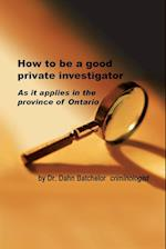 How to Be a Good Private Investigator af Dahn Batchelor