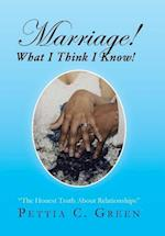 Marriage! What I Think I Know!