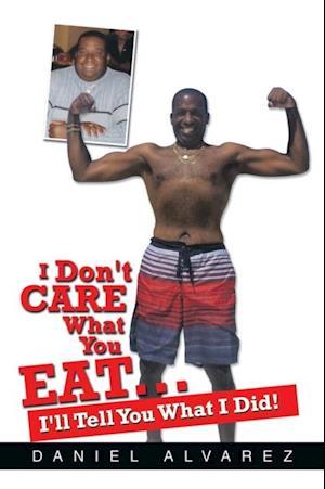 I Don't Care What You Eat... I'll Tell You What I Did!
