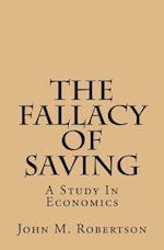 The Fallacy of Saving af John M. Robertson