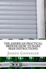 The American Practical Brewer (How to Make Beer Instructions) af Joseph Coppinger