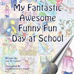 My Fantastic Awesome Funny Fun Day at School