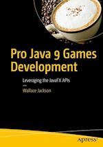 Pro Java 9 Games Development : Leveraging the JavaFX APIs