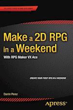 Make a 2D RPG in a Weekend : With RPG Maker VX Ace