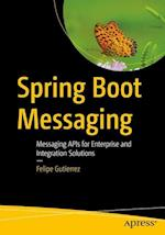 Spring Boot Messaging : Messaging APIs for Enterprise and Integration Solutions