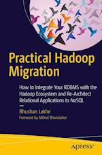 Practical Hadoop Migration : How to Integrate Your RDBMS with the Hadoop Ecosystem and Re-Architect Relational Applications to NoSQL
