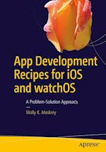 App Development Recipes for iOS and watchOS : A Problem-Solution Approach af Molly K. Maskrey