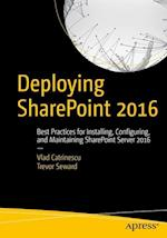 Deploying SharePoint 2016 : Best Practices for Installing, Configuring, and Maintaining SharePoint Server 2016