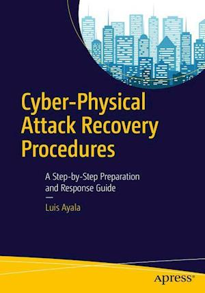 Cyber-Physical Attack Recovery Procedures : A Step-by-Step Preparation and Response Guide