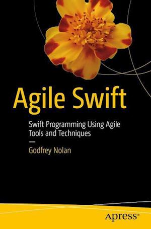 Agile Swift : Swift Programming Using Agile Tools and Techniques