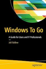 Windows To Go : A Guide for Users and IT Professionals