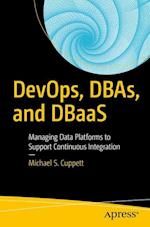 DevOps, DBAs, and DBaaS : Managing Data Platforms to Support Continuous Integration