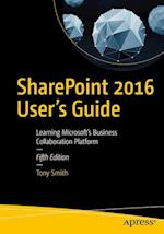 SharePoint 2016 User's Guide : Learning Microsoft's Business Collaboration Platform