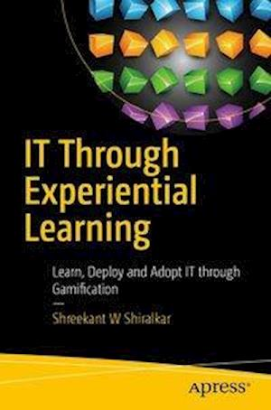 Bog, hæftet IT Through Experiential Learning : Learn, Deploy and Adopt IT through Gamification af Shreekant W Shiralkar