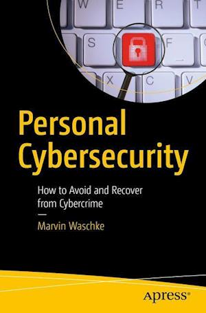Bog, hæftet Personal Cybersecurity : How to Avoid and Recover from Cybercrime af Marvin Waschke