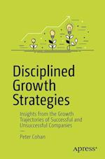 Disciplined Growth Strategies : Insights from the Growth Trajectories of Successful and Unsuccessful Companies