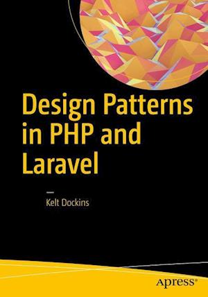 Bog, hæftet Design Patterns in PHP and Laravel af Kelt Dockins