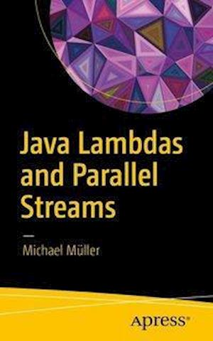 Bog, hæftet Java Lambdas and Parallel Streams af Michael Müller