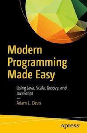 Bog, hæftet Modern Programming Made Easy : Using Java, Scala, Groovy, and JavaScript af Adam L. Davis