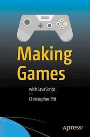Bog, hæftet Making Games : With JavaScript af Christopher Pitt