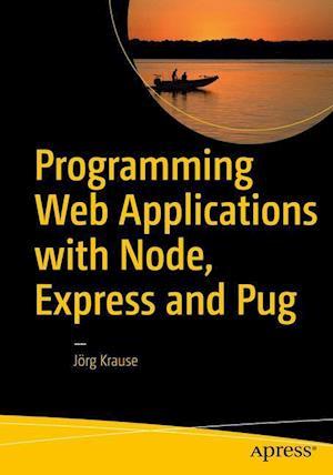 Bog, hæftet Programming Web Applications with Node, Express and Pug af Jörg Krause