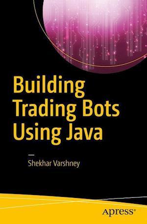 Bog, paperback Building Trading Bots Using Java af Shekhar Varshney