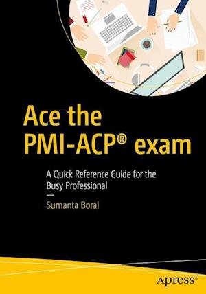 Bog, hæftet Ace the PMI-ACP® exam : A Quick Reference Guide for the Busy Professional af Sumanta Boral