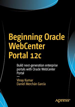 Bog, hæftet Beginning Oracle WebCenter Portal 12c : Build next-generation enterprise portals with Oracle WebCenter Portal af Vinay Kumar, Daniel Merchán García