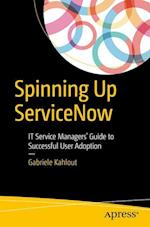 Spinning Up ServiceNow : IT Service Managers' Guide to Successful User Adoption