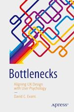 Bottlenecks : Aligning UX Design with User Psychology af David C. Evans