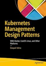 Kubernetes Management Design Patterns : With Docker, CoreOS Linux, and Other Platforms