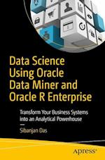 Data Science Using Oracle Data Miner and Oracle R Enterprise : Transform Your Business Systems into an Analytical Powerhouse
