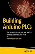 Building Arduino PLCs : The essential techniques you need to develop Arduino-based PLCs