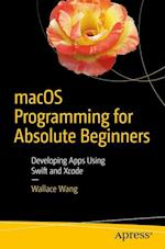 macOS Programming for Absolute Beginners : Developing Apps Using Swift and Xcode