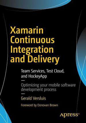 Xamarin Continuous Integration and Delivery : Team Services, Test Cloud, and HockeyApp