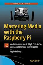 Mastering Media with the Raspberry Pi : Media Centers, Music, High End Audio, Video, and Ultimate Movie Nights