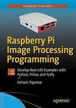 Raspberry Pi Image Processing Programming : Develop Real-Life Examples with Python, Pillow, and SciPy