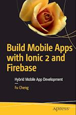 Build Mobile Apps with Ionic 2 and Firebase : Hybrid Mobile App Development
