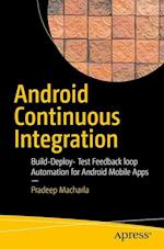 Android Continuous Integration : Build-Deploy-Test Automation for Android Mobile Apps