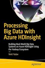 Processing Big Data with Azure HDInsight : Building Real-World Big Data Systems on Azure HDInsight Using the Hadoop Ecosystem