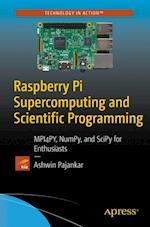 Raspberry Pi Supercomputing and Scientific Programming : MPI4PY, NumPy, and SciPy for Enthusiasts