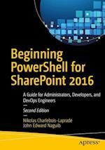 Beginning PowerShell for SharePoint 2016 : A Guide for Administrators, Developers, and DevOps Engineers