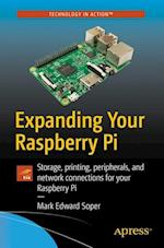 Expanding Your Raspberry Pi : Storage, printing, peripherals, and network connections for your Raspberry Pi