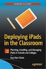 Deploying iPads in the Classroom : Planning, Installing, and Managing iPads in Schools and Colleges