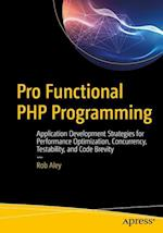 Pro Functional PHP Programming : Application Development Strategies for Performance Optimization, Concurrency, Testability, and Code Brevity af Rob Aley