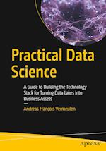 Practical Data Science : A Guide to Building the Technology Stack for Turning Data Lakes into Business Assets