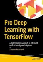 Pro Deep Learning with TensorFlow : A Mathematical Approach to Advanced Artificial Intelligence in Python